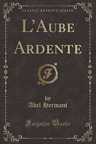 L Aube Ardente (Classic Reprint) (Paperback): Abel Hermant