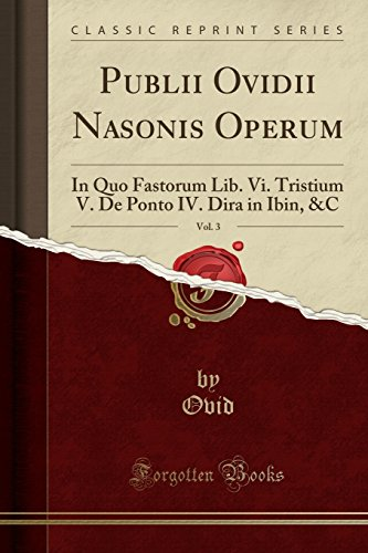 Publii Ovidii Nasonis Operum, Vol. 3: In: Ovid Ovid