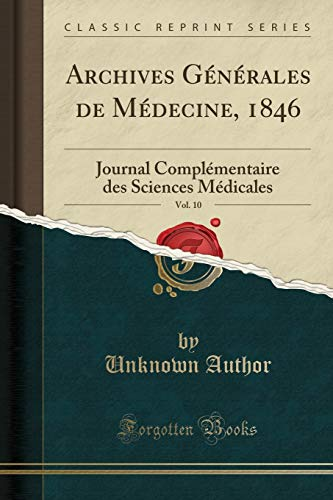 9780282107185 - Unknown Author: Archives Generales de Medecine, 1846, Vol. 10: Journal Complementaire Des Sciences Medicales (Classic Reprint) (Paperback) - Libro