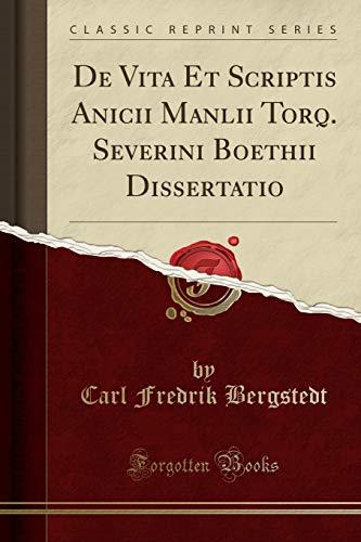 9780282107352 - Carl Fredrik Bergstedt: De Vita Et Scriptis Anicii Manlii Torq. Severini Boethii Dissertatio (Classic Reprint) - كتاب
