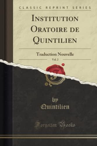 Institution Oratoire de Quintilien, Vol. 2: Traduction Nouvelle (Classic Reprint) (Paperback) - Quintilien Quintilien