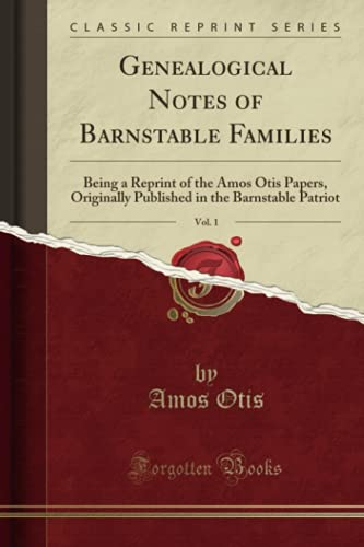 9780282180089: Genealogical Notes of Barnstable Families, Vol. 1: Being a Reprint of the Amos Otis Papers, Originally Published in the Barnstable Patriot (Classic Reprint)
