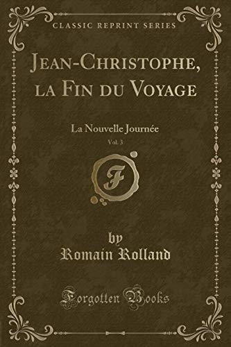 9780282185831: Jean-Christophe, la Fin du Voyage, Vol. 3: La Nouvelle Journée (Classic Reprint) (French Edition)