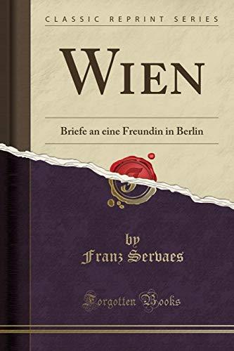 Wien: Briefe an Eine Freundin in Berlin: Franz Servaes