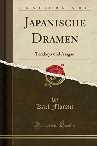 Japanische Dramen: Terakoya Und Asagao (Classic Reprint): Professor Karl Florenz
