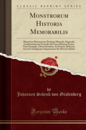 Monstrorum Historia Memorabilis: Monstrosa Humanorum Partuum Miracula,: Grafenberg, Johannes Schenk
