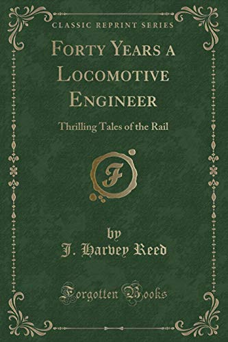 Forty Years a Locomotive Engineer: Thrilling Tales: J Harvey Reed