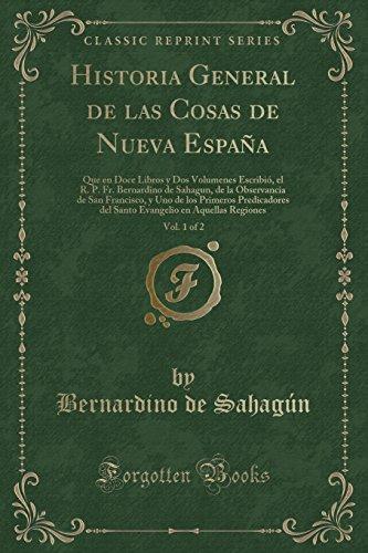 Historia General de Las Cosas de Nueva: Bernardino De Sahagun