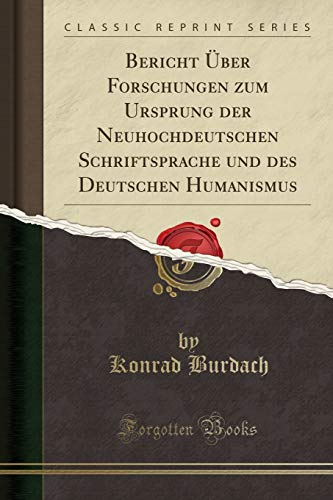 Bericht ber Forschungen zum Ursprung der Neuhochdeutschen: Burdach, Konrad