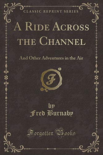 9780282224219: A Ride Across the Channel: And Other Adventures in the Air (Classic Reprint)