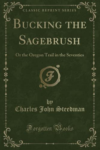9780282242428: Bucking the Sagebrush: Or the Oregon Trail in the Seventies (Classic Reprint)