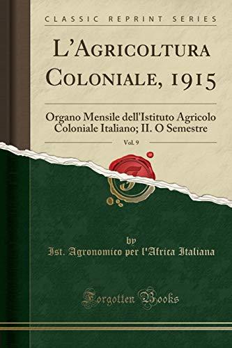 L`Agricoltura Coloniale, 1915, Vol. 9: Organo Mensile