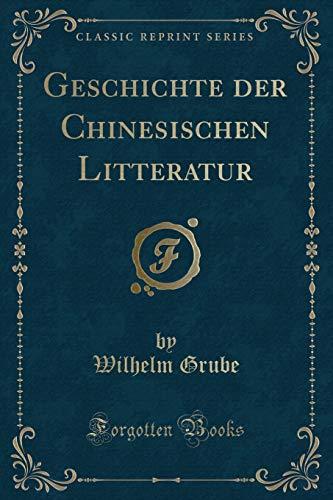 Geschichte Der Chinesischen Litteratur (Classic Reprint) (Paperback): Wilhelm Grube