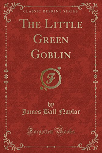 The Little Green Goblin (Classic Reprint) (Paperback: Naylor, James Ball