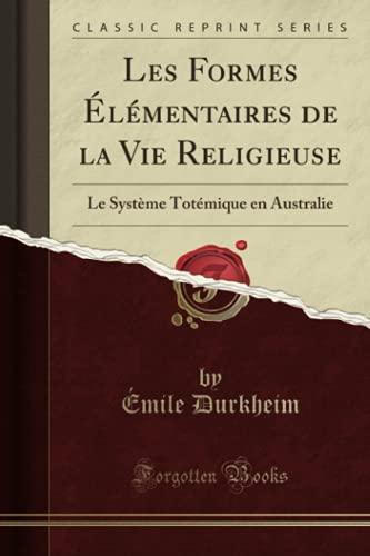 9780282305314: Les Formes Élémentaires de la Vie Religieuse: Le Système Totémique en Australie (Classic Reprint) (French Edition)