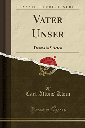 Vater Unser: Drama in 5 Acten (Classic: Carl Alfons Klein