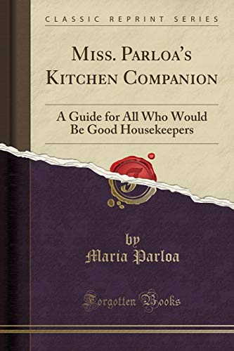 Miss. Parloa s Kitchen Companion: A Guide: Maria Parloa