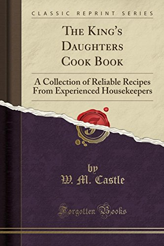 The King s Daughters Cook Book: A: W. M. Castle