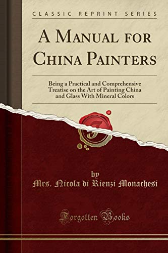 A Manual for China Painters: Being a: Mrs. Nicola di