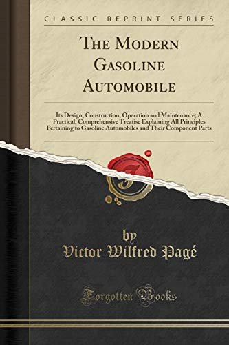 The Modern Gasoline Automobile: Its Design, Construction,: Victor Wilfred Page