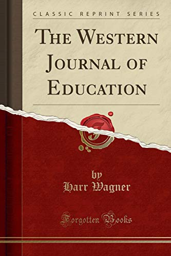 The Western Journal of Education (Classic Reprint): Harr Wagner