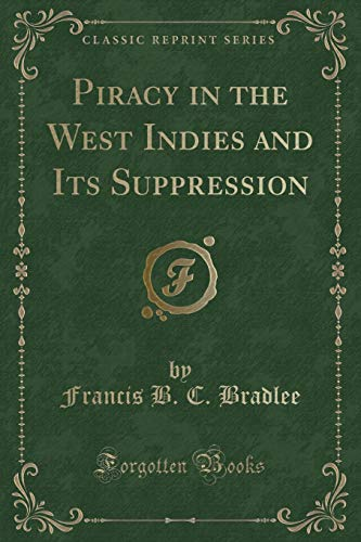 Piracy in the West Indies and Its: Francis B C