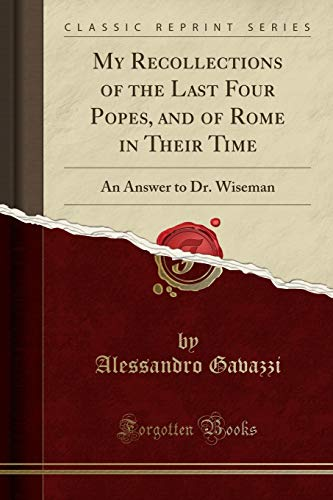 My Recollections of the Last Four Popes,: Alessandro Gavazzi