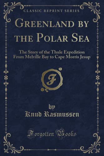 9780282425159: Greenland by the Polar Sea: The Story of the Thule Expedition From Melville Bay to Cape Morris Jesup (Classic Reprint)