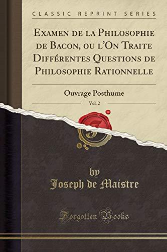 9780282438197: Examen de la Philosophie de Bacon, ou l'On Traite Différentes Questions de Philosophie Rationnelle, Vol. 2: Ouvrage Posthume (Classic Reprint) (French Edition)