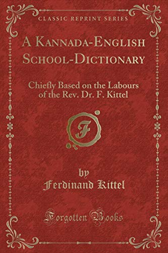 9780282473297: A Kannada-English School-Dictionary: Chiefly Based on the Labours of the Rev. Dr. F. Kittel (Classic Reprint)