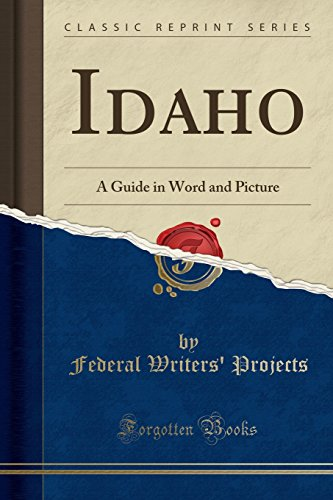 Idaho: A Guide in Word and Picture: Projects, Federal Writers'
