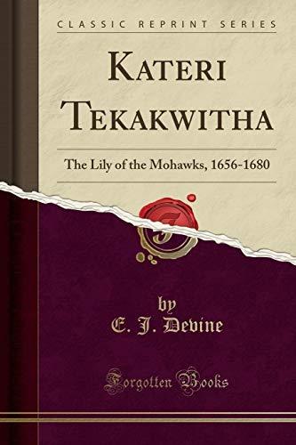 Kateri Tekakwitha: The Lily of the Mohawks,: E J Devine