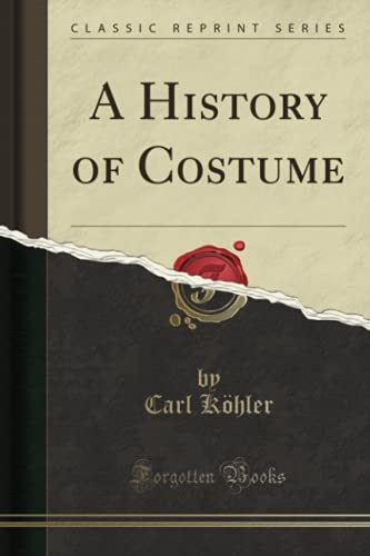 9780282508463: A History of Costume (Classic Reprint)
