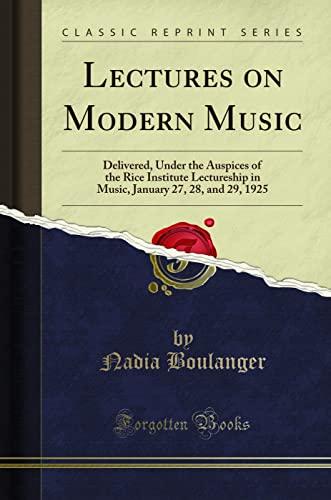 Lectures on Modern Music: Delivered, Under the: Boulanger, Nadia