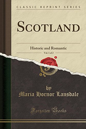 Scotland, Vol. 1 of 2: Historic and: Maria Hornor Lansdale