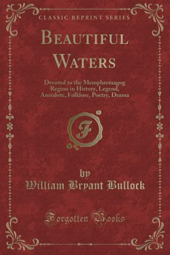 Beautiful Waters: Devoted to the Memphremagog Region: Bullock, William Bryant