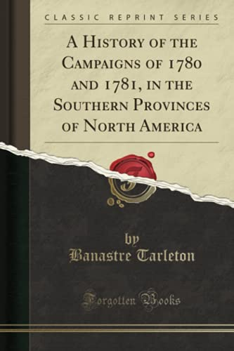 9780282549695: A History of the Campaigns of 1780 and 1781, in the Southern Provinces of North America (Classic Reprint)