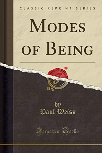 Modes of Being (Classic Reprint) (Paperback): Professor Paul Weiss
