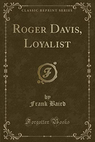 Roger Davis, Loyalist (Classic Reprint) (Paperback): Frank Baird