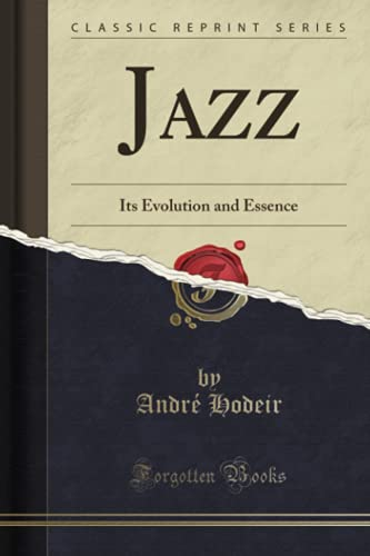 Jazz: Its Evolution and Essence (Classic Reprint): Hodeir, Andre