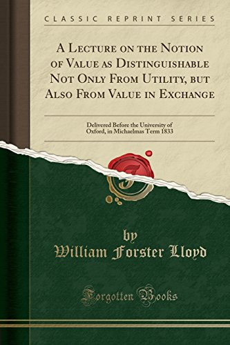 9780282616625: A Lecture on the Notion of Value as Distinguishable Not Only From Utility, but Also From Value in Exchange: Delivered Before the University of Oxford, in Michaelmas Term 1833 (Classic Reprint)
