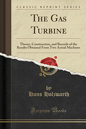 The Gas Turbine: Theory, Construction, and Records: Holzwarth, Hans