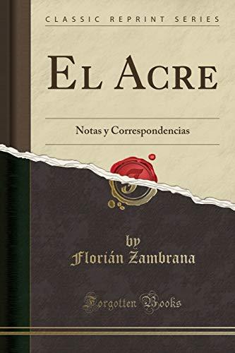 9780282650629: El Acre: Notas y Correspondencias (Classic Reprint)