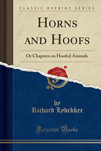 Horns and Hoofs: Or Chapters on Hoofed: Richard Lydekker