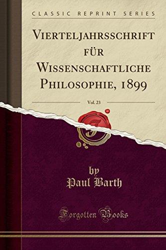 Vierteljahrsschrift für Wissenschaftliche Philosophie, 1899, Vol. 23: Barth, Paul