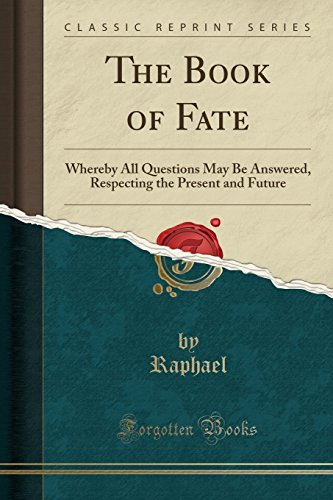 9780282724979: The Book of Fate: Whereby All Questions May Be Answered, Respecting the Present and Future (Classic Reprint)