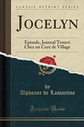 Jocelyn: Épisode, Journal Trouvà Chez un CurÃ: Lamartine, Alphonse de