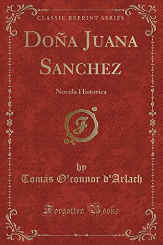 Doña Juana Sanchez: Novela Historica (Classic Reprint): Tomas O Connor