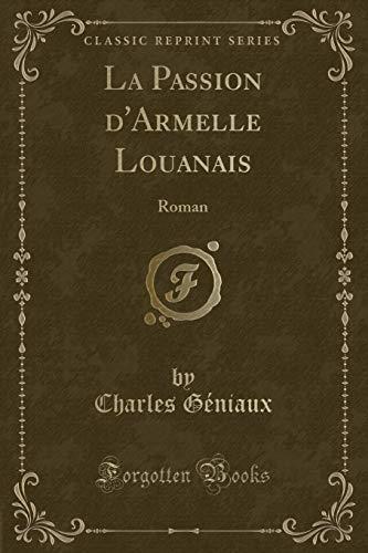 La Passion d'Armelle Louanais Roman Classic Reprint: Géniaux, Charles