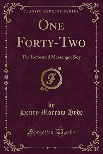 9780282848934: One Forty-Two: The Reformed Messenger Boy (Classic Reprint)